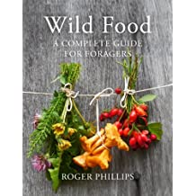 Wild Food: A Complete Guide for Foragers