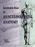 Illustrated Atlas of Musculoskeletal Anatomy, Barron, Patrick, 0971192650