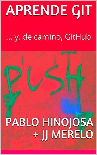 Portada del libro Aprende Git: ... y, de camino, GitHub de Juan Julián Merelo Guervós, Ángel Pablo Hinojosa Gutiérrez