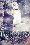 Goddess Legacy: Goddess Series Book One (Volume 1)