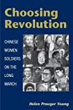 Choosing Revolution: Chinese Women Soldiers on the Long March