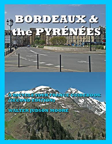 BORDEAUX & the PYRÉNÉES – A BICYCLE YOUR FRANCE GUIDEBOOK  (SECOND EDITION) por Walter Judson Moore