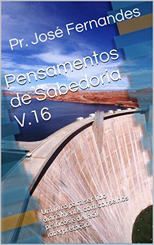 Pensamentos de Sabedoria V.16: Um livro para ser lido diariamente, com conselhos práticos e de facil interpretação.