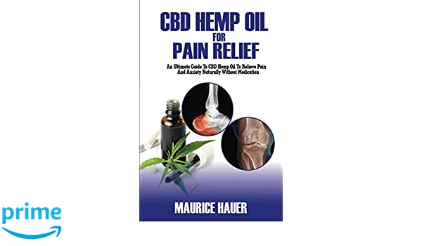 CBD Hemp Oil For Pain Relief: An Ultimate Guide To CBD Hemp Oil To ...