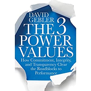 The 3 Power Values: How Commitment, Integrity, and Transparency Clear the Roadblocks to Performance Audiobook