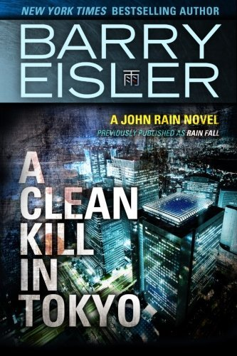 A Clean Kill in Tokyo (Previously Published as Rain Fall) (A John Rain Novel) by Barry Eisler (14-Oct-2014) Paperback
