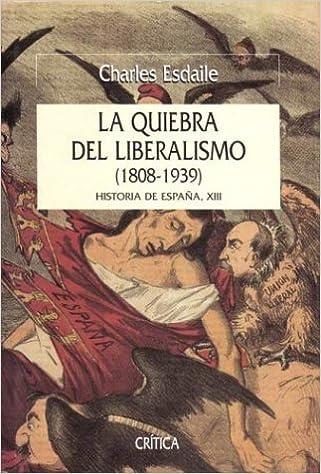 La quiebra del liberalismo 1808-1939 : Historia de España, XIII Serie Mayor: Amazon.es: Esdaile, Charles, Lynch, John: Libros