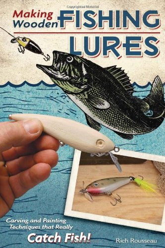 Making Wooden Fishing Lures: Carving and Painting Techniques that Really Catch Fish