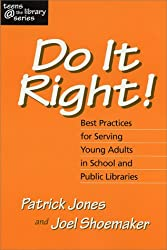 Do It Right! Best Practices for Serving Young Adults in School and Public Libraries (Teens @ the Library Series)