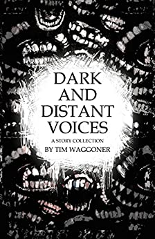 Dark and Distant Voices: A Story Collection by [Waggoner, Tim]