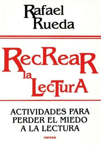 Recrear La Lectura: Actividades para Perder El Miedo A La Lectura (Spanish Edition) [Paperback] [2012] (Author) Rafael Rueda: Amazon.com: Books