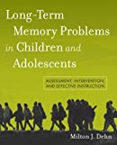img - for Long-Term Memory Problems in Children and Adolescents: Assessment, Intervention, and Effective Instruction by Milton J. Dehn (2010-08-02) book / textbook / text book