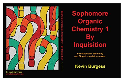 Sophomore Organic Chemistry 1 By Inquisition: a workbook for self-study and flipped chemistry classes