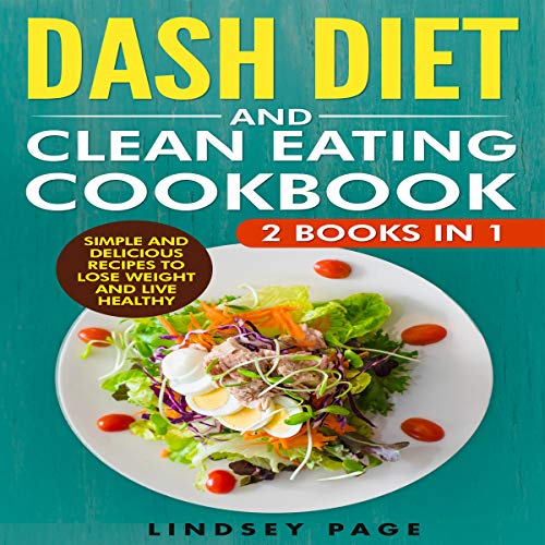 DASH Diet and Clean Eating Cookbook: 2 Books in 1: Simple and Delicious Recipes to Lose Weight and Live Healthy by Lindsey Page