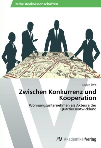 Zwischen Konkurrenz und Kooperation: Wohnungsunternehmen als Akteure der Quartiersentwicklung