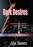 Dark Desires: A Novel of the Dark Ones (Pure/ Dark Ones Book 3)