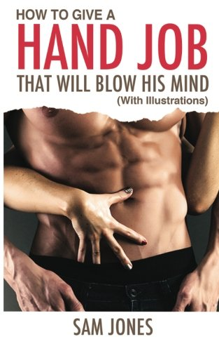 How To Give A Hand Job That Will Blow His Mind (with Illustrations)