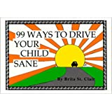99 Ways to Drive Your Child Sane