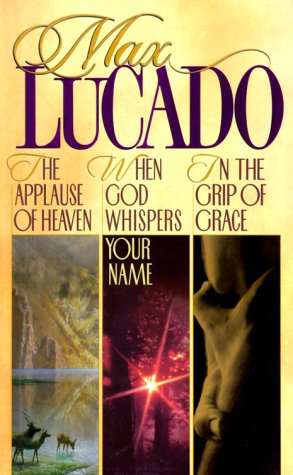 Lucado 3 in 1: In the Grip of Grace/When God Whispers Your Name/Applause of Heaven (Max Lucado In The Grip Of Grace)