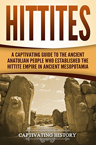 Hittites: A Captivating Guide to the Ancient Anatolian People Who Established the Hittite Empire in Ancient Mesopotamia]()