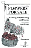 img - for Flowers for Sale: Growing and Marketing Cut Flowers : Backyard to Small Acreage (A Bootstrap Guide) book / textbook / text book