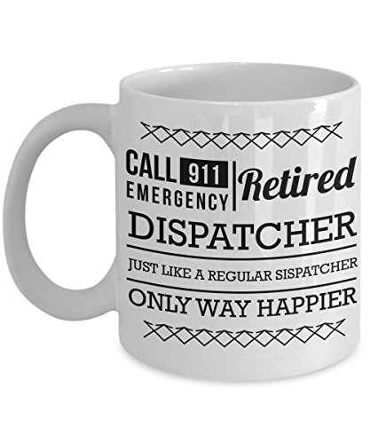 - Best Coffee Mug- Dispatcher Gifts Ideas for Men and Women. Call 911 Emergency Retired Dispatcher just like a regular Dispatcher only way happier.
