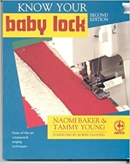 Know Your Baby Lock (Creative Machine Arts Series) by Naomi Baker (1994-06-02)