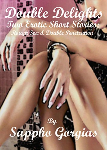 Double Delights Dream Girls Two Rough Lesbian Sex Erotic Short Stories By Gorgias