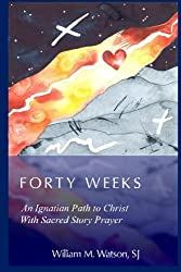 Forty Weeks: An Ignatian Path to Christ With Sacred Story Prayer (Contemporary Art Edition)