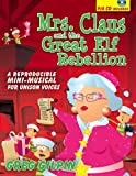 Mrs. Claus and the Great Elf Rebellion: A Reproducible Mini-Musical for Unison Voices