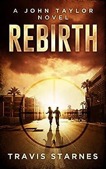 Rebirth (John Taylor Book 1) by [Starnes, Travis]