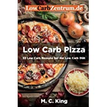 Low Carb Pizza Band II: 33 Low Carb Rezepte bei der Low Carb Diät