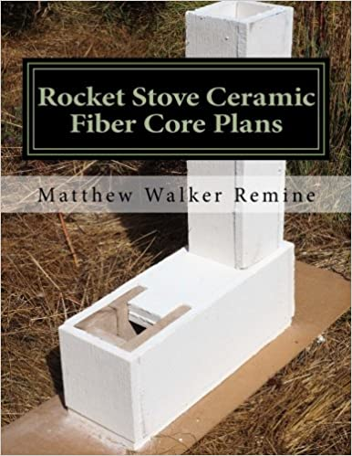 Rocket Stove Ceramic Fiber Core Plans: Build your own super efficient rocket stove or heater core: Amazon.es: matthew walker remine: Libros en idiomas ...