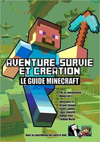 Aventure Survie Et Creation Le Guide Minecraft French Edition Minecraft Fr 9782744026126 Amazon Com Books