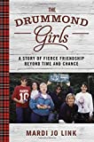img - for The Drummond Girls: A Story of Fierce Friendship Beyond Time and Chance book / textbook / text book