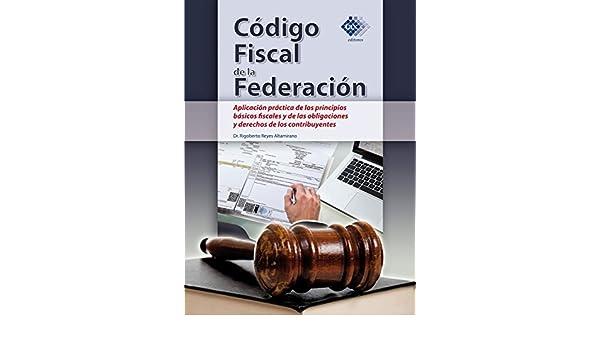 Amazon.com: Código Fiscal de la Federación: Aplicación práctica de los principios básicos fiscales y de las obligaciones y derechos de los contribuyentes ...