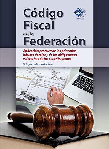Código Fiscal de la Federación: Aplicación práctica de los principios básicos fiscales y de las