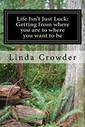 Life Isn't Just Luck: Getting from where you are to where you want to be by Linda Crowder (2012-11-16)