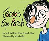img - for Jacob's Eye Patch by Beth Kobliner Shaw (24-Sep-2013) Hardcover book / textbook / text book