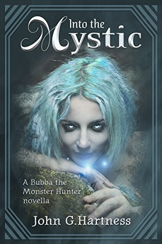 Into the Mystic - A Bubba the Monster Hunter Novella by [Hartness, John G.]