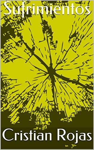 Amazon.com: Sufrimientos (Spanish Edition) eBook: Cristian Rojas: Kindle Store