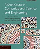 A Short Course in Computational Science and Engineering : C++, Java and Octave Numerical Programming with Free Software Tools, Yevick, David, 0521116813