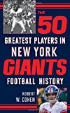The 50 Greatest Players in New York Giants Football History, Robert W. Cohen, 1442236310