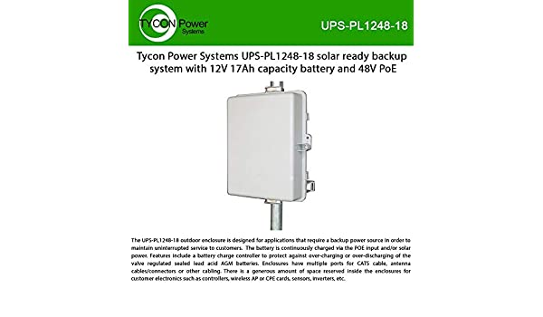 Incl 120//240VAC 24V90W Pasv PoE Ins UPSPro 12V 18Ah 216Wh Outdoor Backup Pwr Sys 12V 1.5A Aux Out 2-4 Pole//Wall Mt Lock Polycarb Encl 12V 8A PWM PoE Powered Chrg Ctrl w//Ld Ctrl 48V 30W Pasv PoE