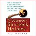 The Science of Sherlock Holmes: From Baskerville Hall to the Valley of Fear, the Real Forensics Behind the Great Detective's Greatest Cases Audiobook by E. J. Wagner Narrated by E. J. Wagner, Simon Prebble