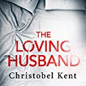 The Loving Husband Audiobook by Christobel Kent Narrated by Clare Corbett