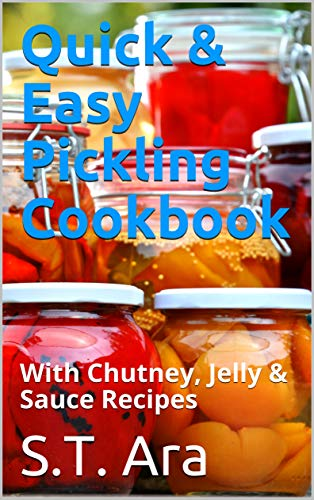 - Quick & Easy Pickling Cookbook: With Chutney, Jelly & Sauce Recipes