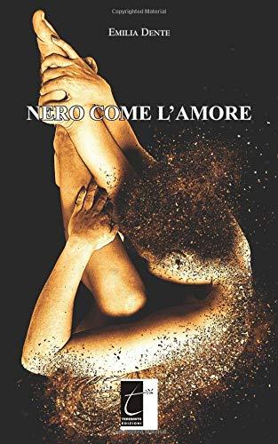 NERO COME L'AMORE Copertina flessibile – 28 set 2018 Emilia Dente NERO COME L' AMORE Il Terebinto Edizioni 8897489702