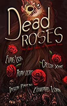 Dead Roses: Five Dark Tales of Twisted Love by [Light, Evans, Lorn, Edward, Parent, Jason, Light, Adam, Xane, Gregor]