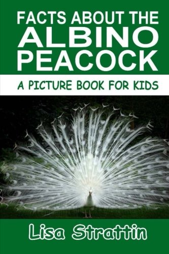 Facts About the Albino Peacock (A Picture Book For Kids, Vol - Albino Animals